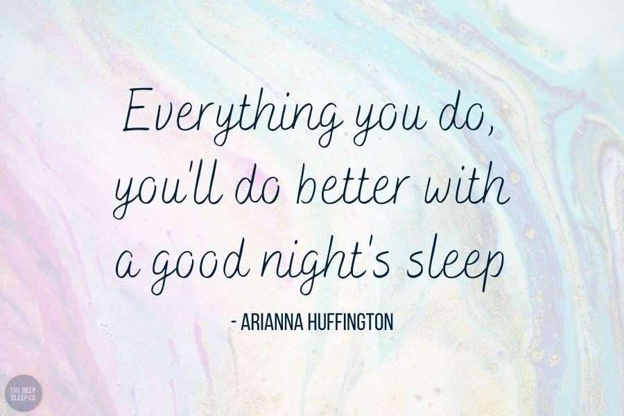 Everything you do, you'll do better with a good night's sleep