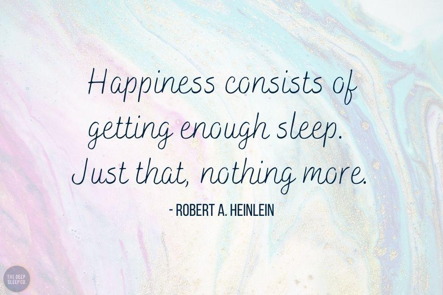 Happiness consists of getting enough sleep. Just that, nothing more.