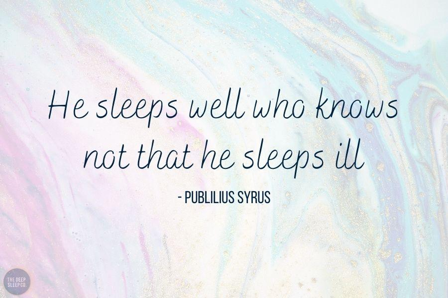 He sleeps well who knows not that he sleeps ill