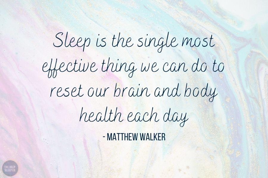 Sleep is the single most effective thing we can do to reset our brain and body health each day
