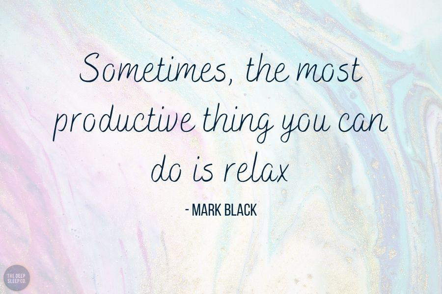 Sometimes, the most productive thing you can do is relax