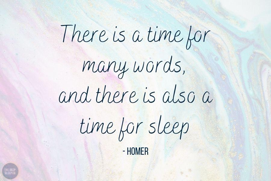 There is a time for many words, and there is also a time for sleep
