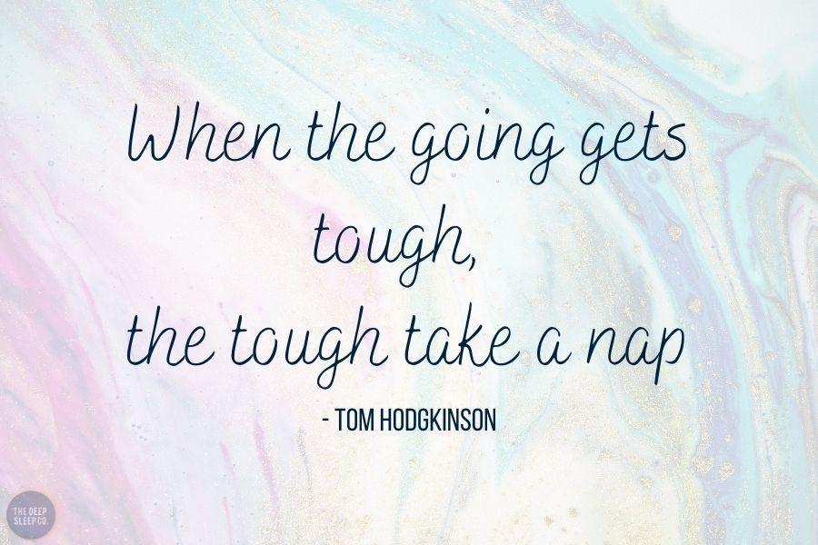 When the going gets tough, the tough take a nap