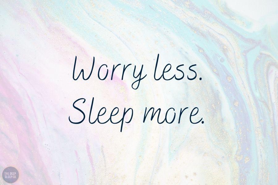 Worry less. Sleep more.